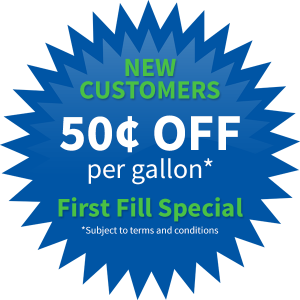 New Customers receive 50 cents off per gallon - First Fill Special